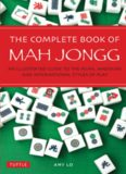 The complete book of Mah Jongg : an illustrated guide to the Asian, American and international
