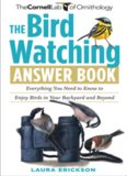 The Bird Watching Answer Book: Everything You Need to Know to Enjoy Birds in Your Backyard and Beyond