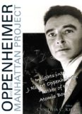 Oppenheimer and the Manhattan Project: insights into J. Robert Oppenheimer, ''Father of the atomic