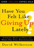 Have You Felt Like Giving Up Lately?: Finding Hope And Healing When You Feel Discouraged