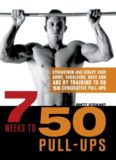 7 Weeks to 50 Pull-Ups: Strengthen and Sculpt Your Arms, Shoulders, Back, and Abs by Training to Do
