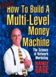How to Build a Multi Level Money Machine: The Science of Network Marketing
