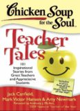 Chicken soup for the soul : teacher tales : 101 inspirational stories from great teachers