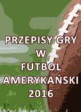 Krzysztof Walentynowicz Przepisy Gry w Futbol Amerykański 2016 Na podstawie Przepisów Gry ...