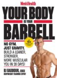 Men's Health Your Body is Your Barbell: No Gym. Just Gravity. Build a Leaner, Stronger, More