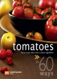 60 Ways Tomatoes. Great Recipe Ideas with a Classic Ingredient
