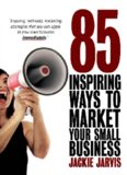 85 inspiring ways to market your small business: inspiring, self-help marketing strategies that you