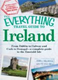The Everything Travel Guide to Ireland. From Dublin to Galway and Cork to Donegal - a Complete Guide to the Emerald Isle