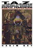 T.A.Z. The Temporary Autonomous Zone, Ontological Anarchy, Poetic Terrorism