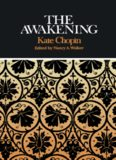 Kate Chopin The Awakening: Complete, Authoritative Text with Biographical and Historical Contexts, Critical History, and Essays from Five Contemporary Critical Perspectives