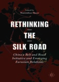 Rethinking the Silk Road: China's Belt and Road Initiative and Emerging Eurasian Relations