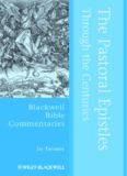 The Pastoral Epistles Through the Centuries (Blackwell Bible Commentaries)