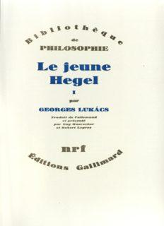 Le Jeune Hegel. Sur les rapports de la dialectique et de l'économie, tome I : Berne 1793 - Début d'Iéna 1801.
