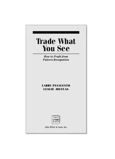 Trade What You See_ How To Profit from P - Larry Pesavento.pdf