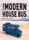 The Modern House Bus: Mobile Tiny House Inspirations