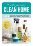 The Organically Clean Home: 150 Everyday Organic Cleaning Products You Can Make Yourself
