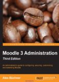 Moodle 3 Administration, 3rd Edition: An administrator's guide to configuring, securing