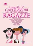 I magnifici 7 capolavori della letteratura per ragazze: Piccole donne-Alice nel paese delle