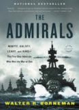 The Admirals: Nimitz, Halsey, Leahy, and King: The Five-Star Admirals Who Won the War at Sea
