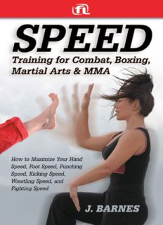 Speed training for combat, boxing, martial arts, and MMA : how to maximize your hand speed, foot speed, punching speed, kicking speed, wrestling speed, and fighting speed