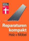 Reparaturen kompakt - Holz und Möbel