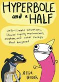 Hyperbole and a Half: Unfortunate Situations, Flawed Coping Mechanisms, Mayhem, and Other Things