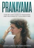 PRANAYAMA: Step-by-Step Guide To Pranayama and The Power of Yoga Breathing