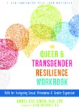 The Queer and Transgender Resilience Workbook: Skills for Navigating Sexual Orientation and Gender