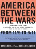 America between the wars: from 11 9 to 9 11 : the misunderstood years between the fall of the Berlin Wall and the start of the War on Terror