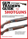Gun trader's guide to shotguns : a comprehensive, fully illustrated reference for modern shotguns with current market values