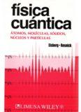 Física cuántica : átomos, moléculas, sólidos, núcleos y partículas