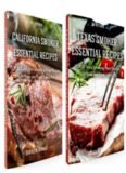 Essential Smoker Recipes Bundle: TOP 25 Texas Smoking Meat Recipes California Smoking Meat Recipes that Will Make you Cook Like a Pro
