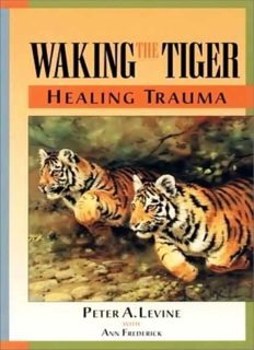 Waking the Tiger - Healing Trauma - The Innate Capacity to Transform Overwhelming Experiences