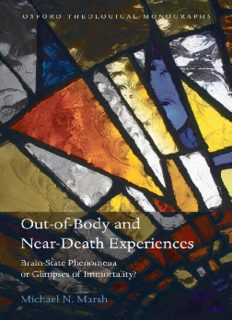 Out-of-Body and Near-Death Experiences: Brain-State Phenomena or Glimpses of Immortality? (Oxford Theological Monographs)