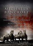 The Michaela Bancroft Mysteries (Saddled With Trouble; Death Reins In; Tacked to Death)
