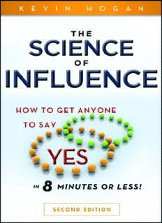 The Science of Influence: How to Get Anyone to Say 'Yes' in 8 Minutes or Less! Second Edition