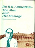 Dr. B. R. Ambedkar- The Man and His Message