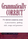 Grammatically Correct: The Writer's Essential Guide to Punctuation, Spelling, Style, Usage, and ...