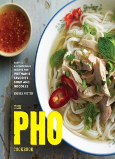 The pho cookbook: from easy to adventurous, recipes or Vietnam's favorite soup and noodles