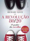 A revolução 80/20: o poder da escolha: menos trabalho, menos preocupação, mais sucesso, mais