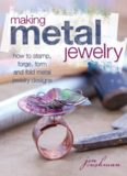 Making Metal Jewelry: How to stamp, forge, form and fold metal jewelry designs
