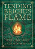 Tending Brigid's Flame: Awaken to the Celtic Goddess of Hearth, Temple, and Forge
