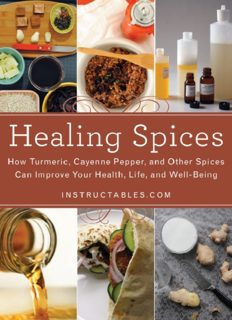 Healing Spices  How Turmeric, Cayenne Pepper, and Other Spices Can Improve Your Health, Life, and Well-Being