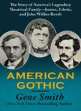 American Gothic: The Story of America's Legendary Theatrical Family—Junius, Edwin, and John Wilkes