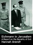 Eichmann in Jerusalem - A Report on the Banality of Evil