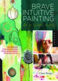 Brave Intuitive Painting-Let Go, Be Bold, Unfold!: Techniques for Uncovering Your Own Unique