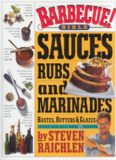 Barbecue! Bible: Sauces, Rubs, and Marinades, Bastes, Butters, and Glazesby Steven Raichlen